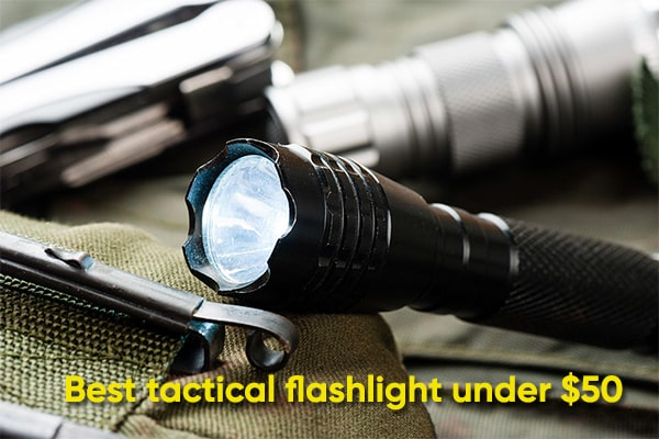 Top 10 Best Tactical Flashlights Under $50 Reviews & Buying Guide