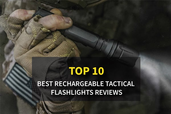 The 10 Best Rechargeable Tactical Flashlights Reviews In 2021