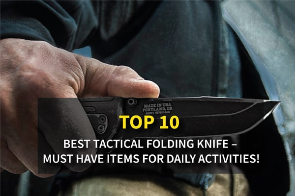 Top 10 Best Tactical Folding Knife - Must Have Items For Daily Activities!