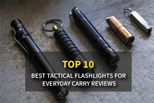 The Best EDC Tactical Flashlights for The Money Reviews