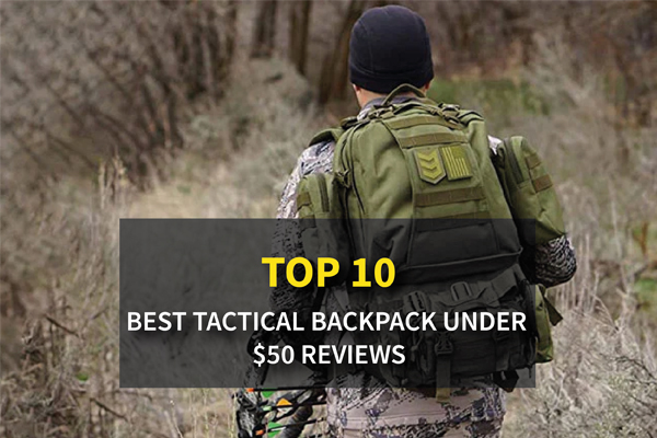 Top 10 Best Tactical Backpack Under $50 Reviews & Buying Guide