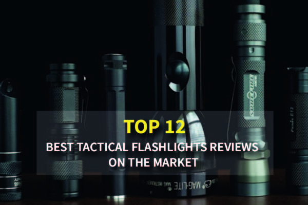 Top-Rated The 12 Best Tactical Flashlights Reviews On The Market In 2021