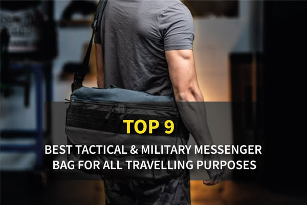 Top 9 Best Tactical & Military Messenger Bag for All Travelling Purposes