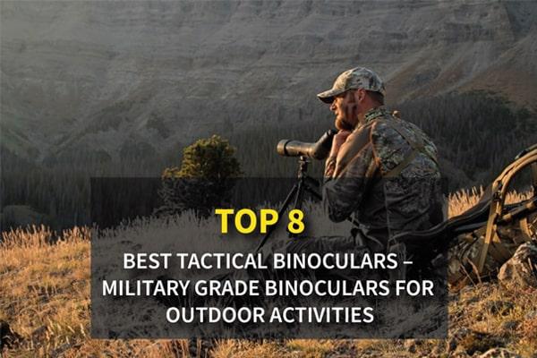 Top 12 Best Tactical Binoculars - Military Grade Binoculars for Outdoor Activities