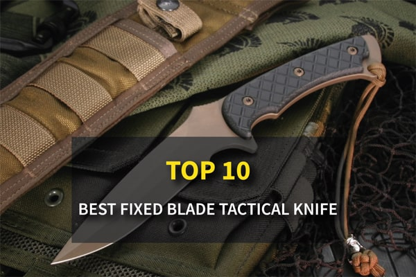 Top 10 Best Fixed Blade Tactical Knives