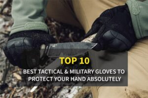 Top 10 Best Tactical & Military Gloves to Protect your Hand Absolutely